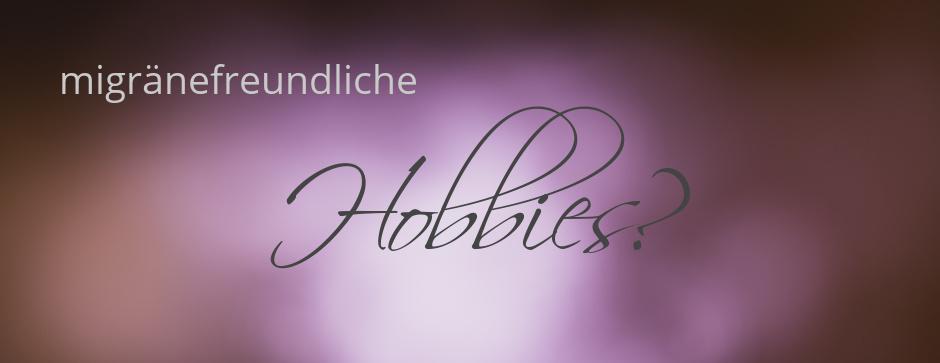 migränefreundliche Hobbies?